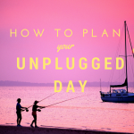 How to Plan Your Unplugged Day