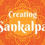 Ditch Your New Year's Resolution, and Create Sankalpa!