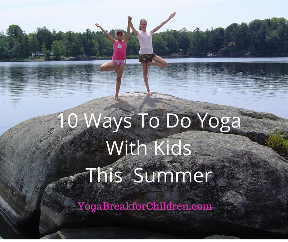 10 Ways To Do YogaWith KidsThis Summer
